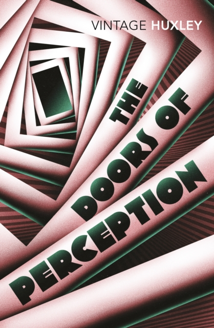 The Doors of Perception : And Heaven and Hell (Vintage Classics)