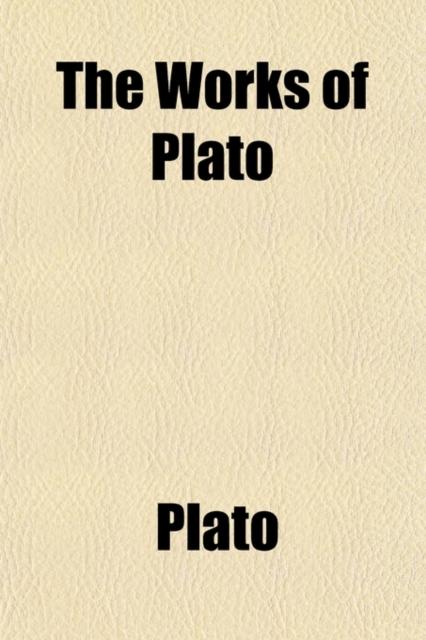 Works of Plato (Volume 1)