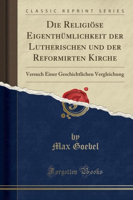 Religi se Eigenth mlichkeit Der Lutherischen Und Der Reformirten Kirche