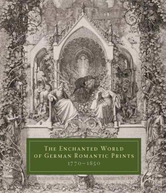 Enchanted World of German Romantic Prints, 1770-1850