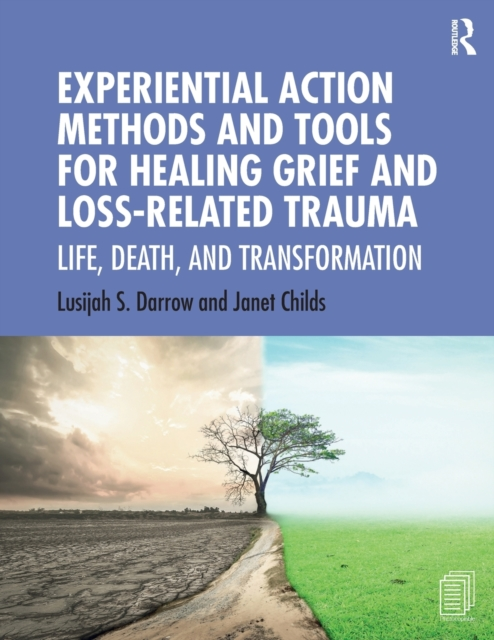 Experiential Action Methods and Tools for Healing Grief and Loss-Related Trauma
