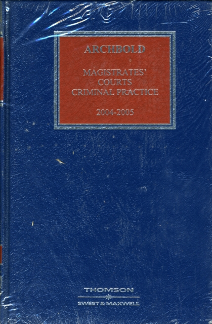 Archbold: Magistrate's Courts Criminal Practice 2004-2005