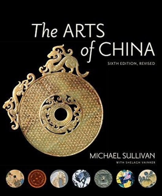 Arts of China, Sixth Edition, Revised and Expanded