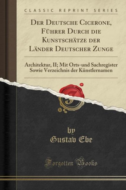 Deutsche Cicerone, Fuhrer Durch Die Kunstschatze Der Lander Deutscher Zunge