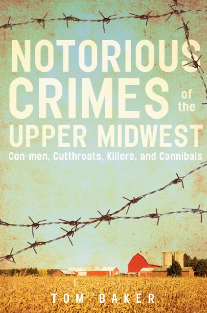 Notorious Crimes of the Upper Midwest