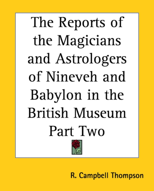 Reports of the Magicians and Astrologers of Ninevah and Babylon in the British Museum