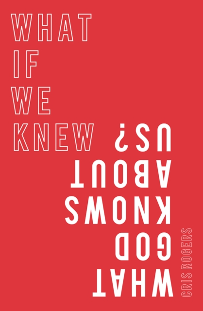 What if We Knew What God Knows About Us