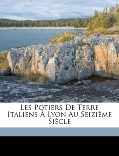 Les Potiers de Terre Italiens a Lyon Au Seizieme Siecle