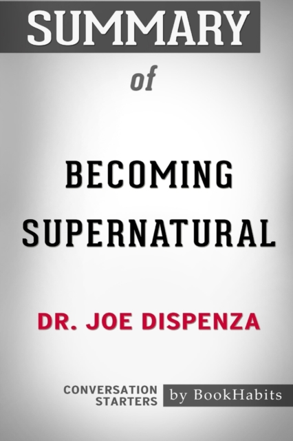 Summary of Becoming Supernatural by Dr. Joe Dispenza