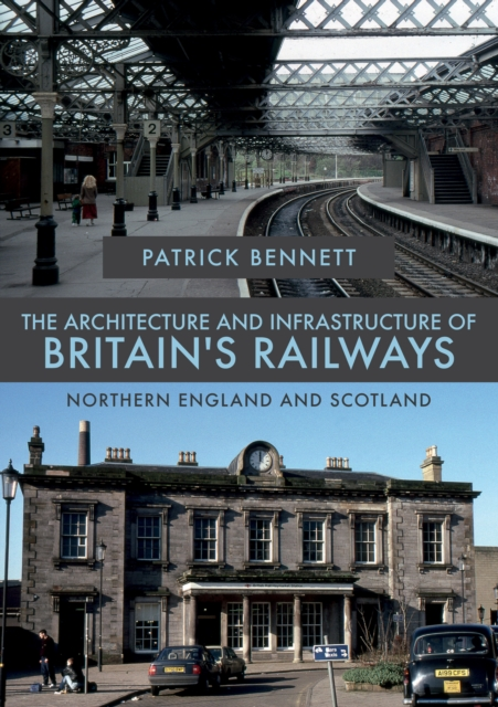 Architecture and Infrastructure of Britain's Railways: Northern England and Scotland