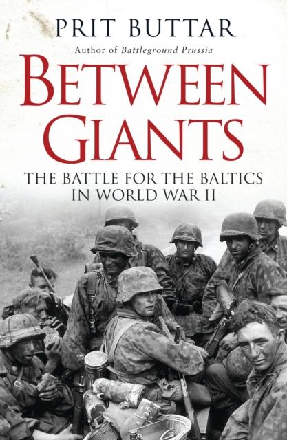 Between Giants : The Battle for the Baltics in World War II