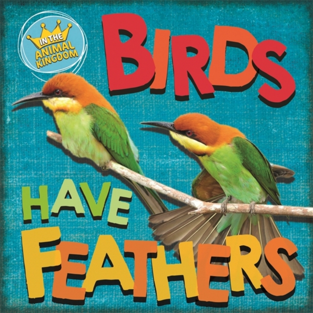 In the Animal Kingdom: Birds Have Feathers