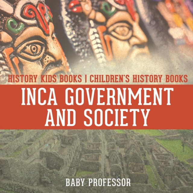 Inca Government and Society - History Kids Books Children's History Books