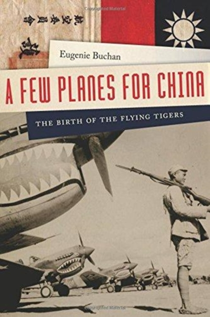 Few Planes for China - The Birth of the Flying Tigers