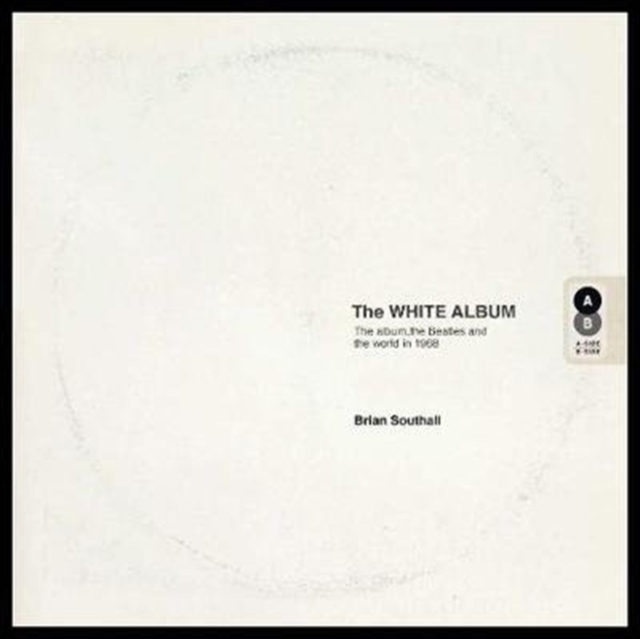 White Album: The Album, the Beatles and the World in 1968