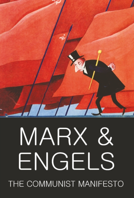 The Communist Manifesto : The Condition of the Working Class in England in 1844; Socialism: Utopian and Scientific (Wordsworth Classics of World Literature)