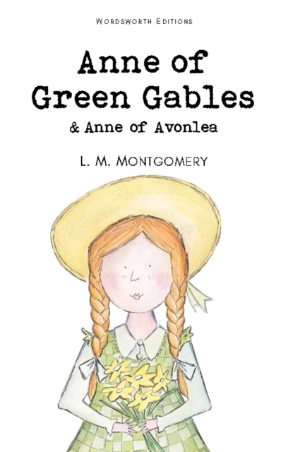 Anne of Green Gables & Anne of Avonlea (Wordsworth Classics)