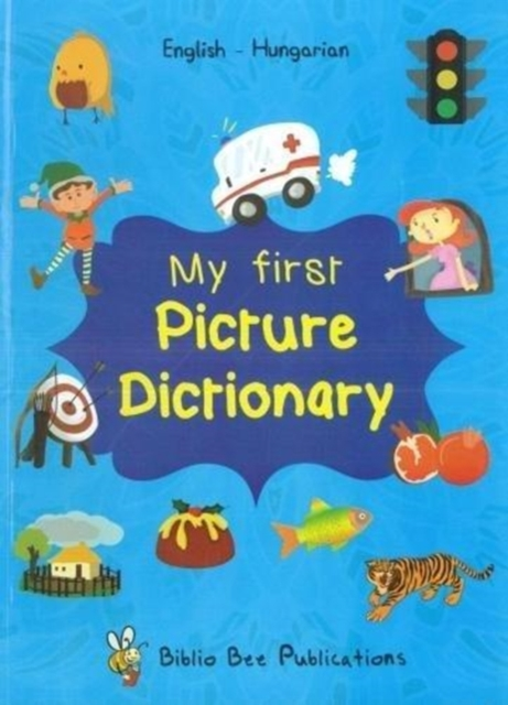 My First Picture Dictionary: English-Hungarian with over 1000 words (2018)