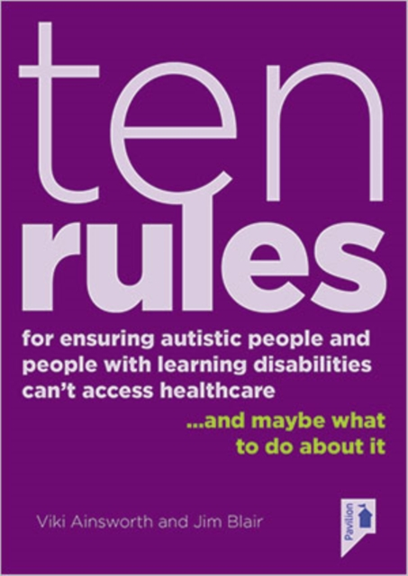 10 Rules for Ensuring Autistic People and People with Learning Disabilities Can't Access Health Care... and maybe what to do about it