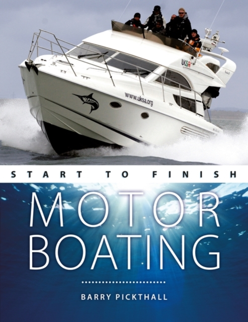 Motorboating Start to Finish - From beginner to advanced - The perfect guide to improving your motorboating skills Second edition