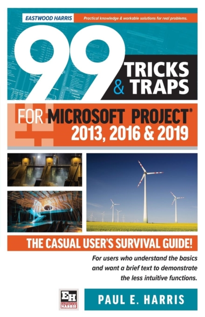 99 Tricks and Traps for Microsoft Project 2013, 2016 and 2019