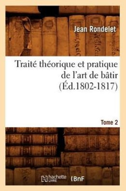 Trait  Th orique Et Pratique de l'Art de B tir. Tome 2 ( d.1802-1817)