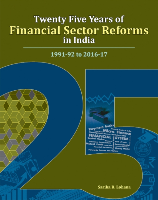 Twenty Five Years of Financial Sector Reforms in India