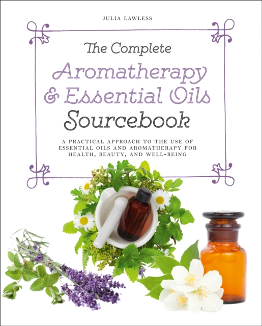 Complete Aromatherapy & Essential Oils Sourcebook