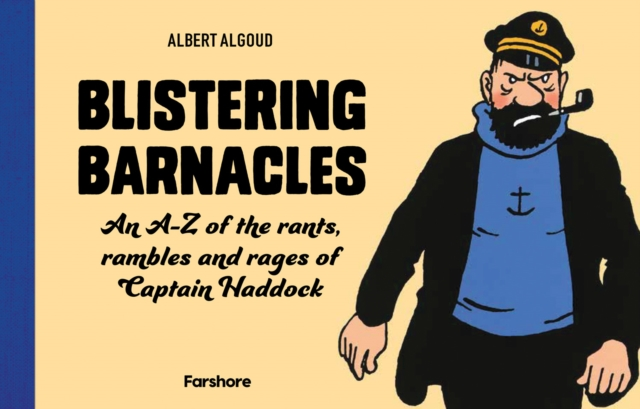 Blistering Barnacles: An A-Z of The Rants, Rambles and Rages of Captain Haddock