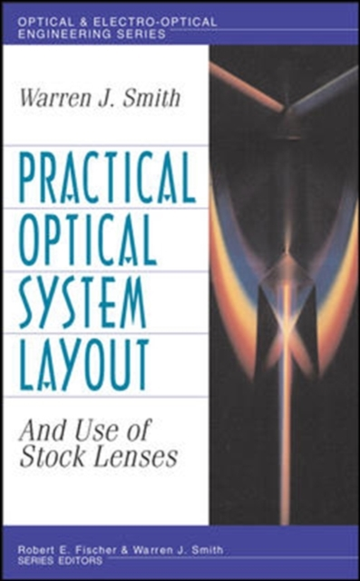 Practical Optical System Layout: And Use of Stock Lenses
