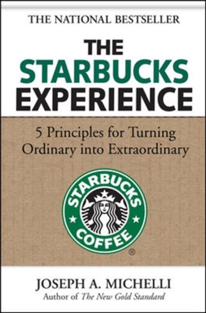 Starbucks Experience: 5 Principles for Turning Ordinary Into Extraordinary
