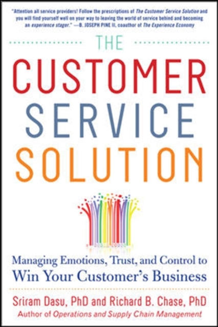 Customer Service Solution: Managing Emotions, Trust, and Control to Win Your Customer's Business