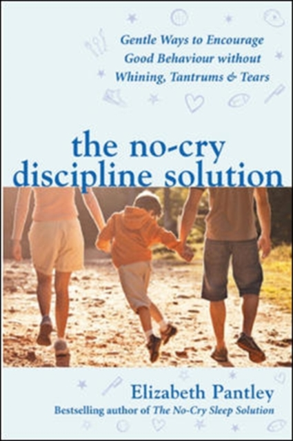 No-Cry Discipline Solution. Gentle Ways to Encourage Good Behaviour without Whining, Tantrums and Tears (UK Ed)
