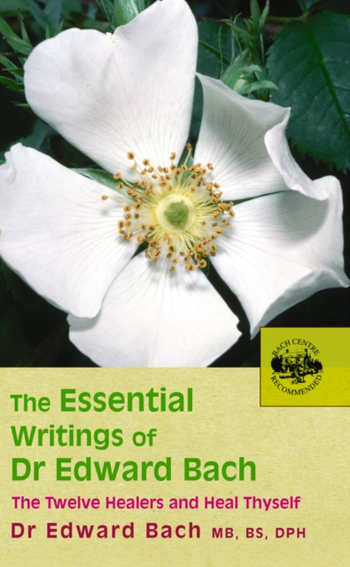 Essential Writings of Dr Edward Bach