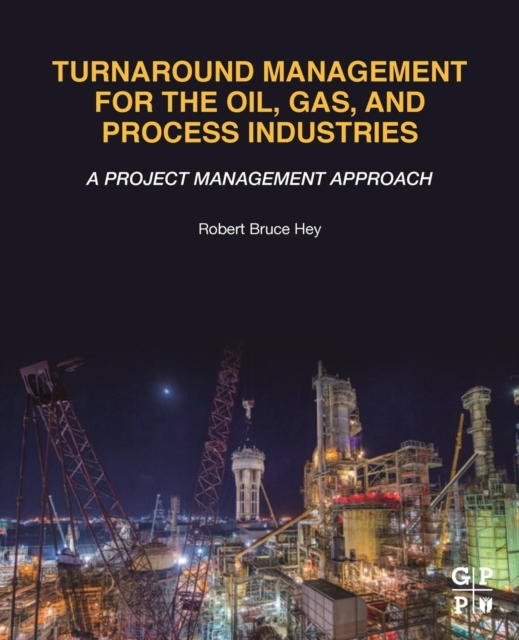 Turnaround Management for the Oil, Gas, and Process Industries