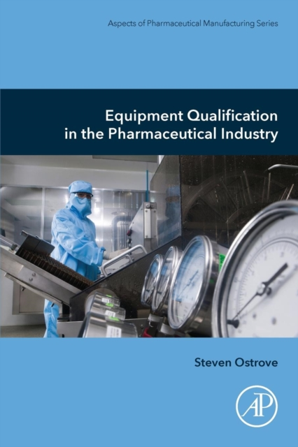 Equipment Qualification in the Pharmaceutical Industry