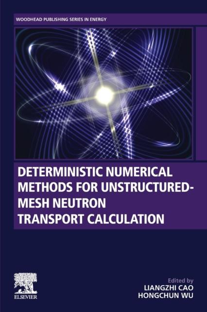 Deterministic Numerical Methods for Unstructured-Mesh Neutron Transport Calculation