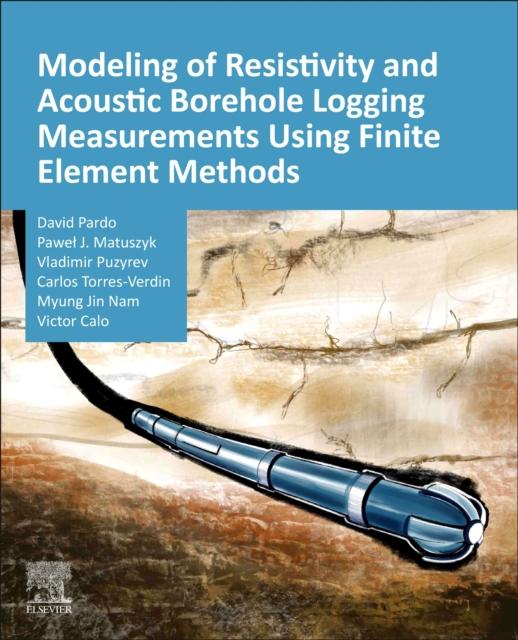 Modeling of Resistivity and Acoustic Borehole Logging Measurements Using Finite Element Methods