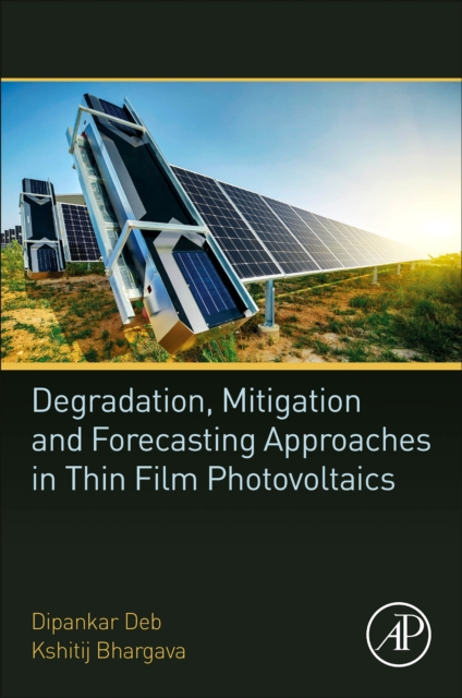 Degradation, Mitigation and Forecasting Approaches in Thin Film Photovoltaics