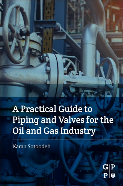 Practical Guide to Piping and Valves for the Oil and Gas Industry
