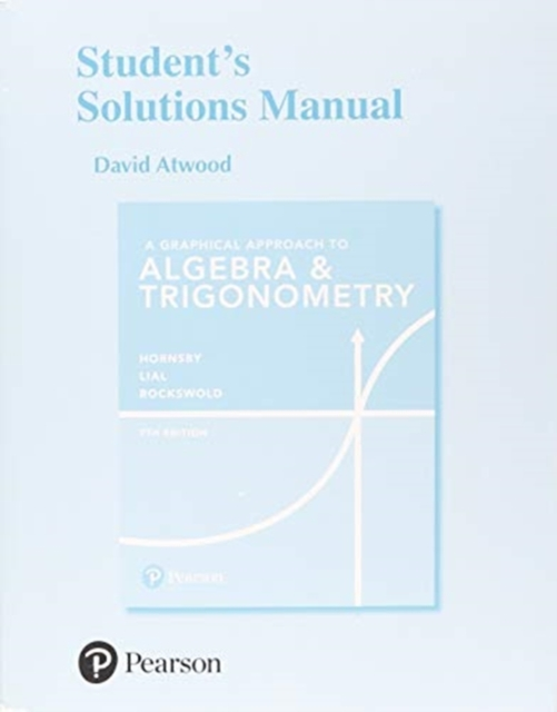 Student's Solutions Manual for a Graphical Approach to Algebra & Trigonometry