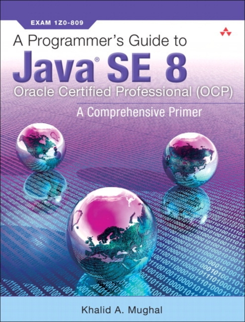 Programmer's Guide to Java SE 8 Oracle Certified Professional (OCP)
