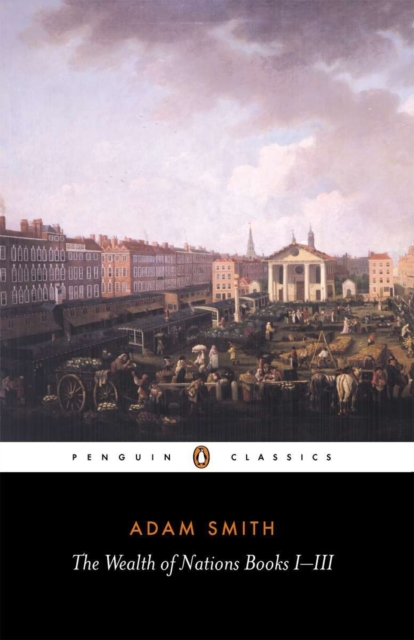 The Wealth of Nations (Penguin Black Classics)