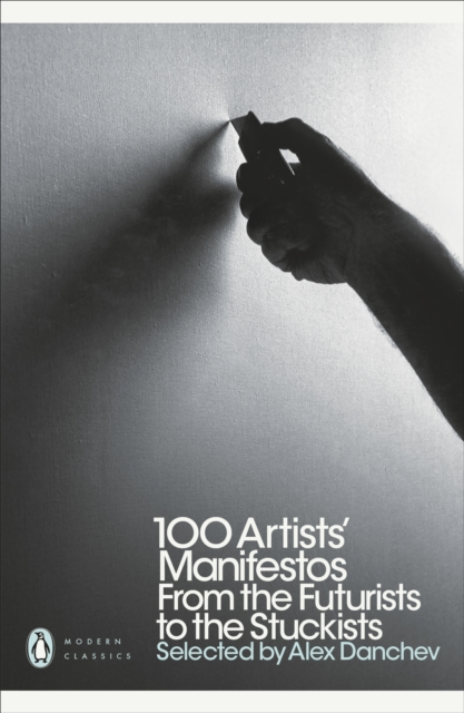 100 Artists' Manifestos : From the Futurists to the Stuckists (Penguin Modern Classics)