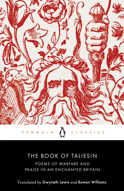The Book of Taliesin: Poems of Warfare and Praise in an Enchanted Britain (Penguin Black Classics)
