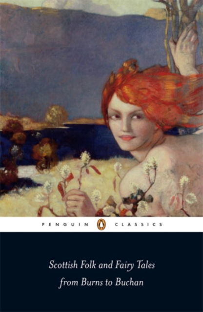 Scottish Folk and Fairy Tales from Burns to Buchan (Penguin Black Classics)