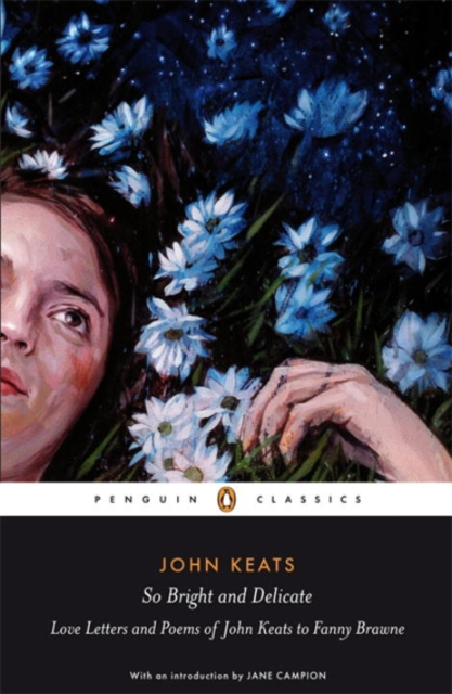 So Bright and Delicate: Love Letters and Poems of John Keats to Fanny Brawne (Penguin Black Classics)