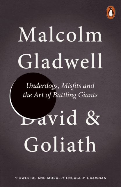 David and Goliath : Underdogs, Misfits and the Art of Battling Giants