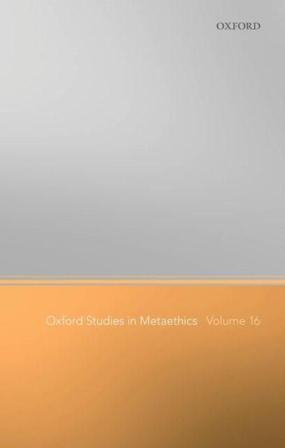 Oxford Studies in Metaethics Volume 16