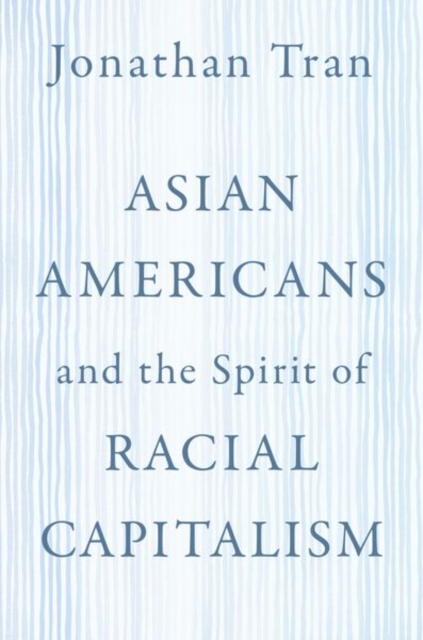Asian Americans and the Spirit of Racial Capitalism